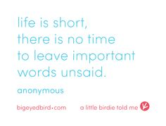 life is short, there is no time to leave important words unsaid. #ALittleBirdieToldMe