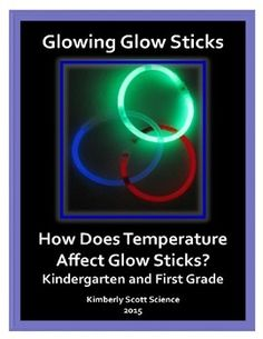 Investigate the speed of a chemical reaction using glow sticks. Students will learn about chemiluminescence. Correlates to the *Next Generation Science Standards K-2 Science and Engineering Practices. Students will follow the scientific method to answer the question:Does the temperature affect the brightness of a glow stick?Students will investigate cold and hot water.