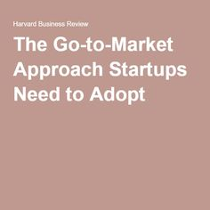 The Go-to-Market Approach Startups Need to Adopt
