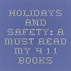 Holidays and Safety: A Must Read - My 4-1-1 Books
