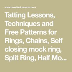 Tatting Lessons, Techniques and Free Patterns for Rings, Chains, Self closing mock ring, Split Ring, Half Moon Split Ring and Looped Tatting Ring