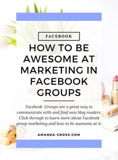 How To be awesome at marketing in Facebook groups |Facebook Groups are a great way to communicate with and find new blog readers. // Amanda Cross Blog