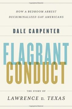 Flagrant Conduct: The Story of Lawrence v. Texas by Dale Carpenter