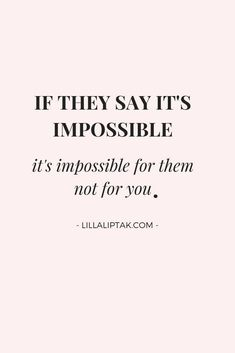 IF THEY SAY IT'S IMPOSSIBLE, IT'S IMPOSSIBLE FOR THEM NOT FOR YOU - motivational success quote for entrepreneuers with a growth mindset via lillaliptak.com #growthmindset #motivationalsuccessquotes #successquotesbusiness #lillaliptak