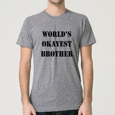 Funny shirt. World's okayest brother. Funny gift idea for brother. Worlds okayest.  American Apparel Tee by Pink Pig Printing by PinkPigPrinting on Etsy