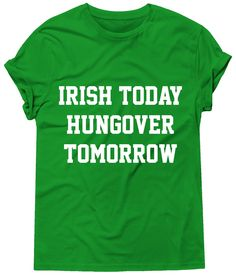 Irish Today Hungover Tomorrow Tshirt, Graphic Tee, St Patricks Day