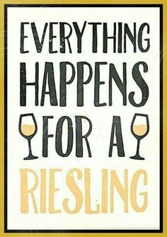 everything happens for a Riesling - especially if it's August Kesseler Riesling! Get Wine. Get Social. Premium Wines delivered to your door. Get my FREE Mini Course on pairing wine and food. Wine Puns, Wine Jokes, Wine Funnies, Cabernet Sauvignon, Pinot Noir, Caves, Wein Parties, Riesling Wine, Wine Tasting Party