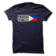 Philippines A Part Of Me - #silk shirt #cute tshirt. PURCHASE NOW => https://www.sunfrog.com/States/Philippines-A-Part-Of-Me.html?68278