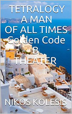 TETRALOGY A MAN OF ALL TIMES Golden Code B THEATER by [KOLESIS, NIKOS]