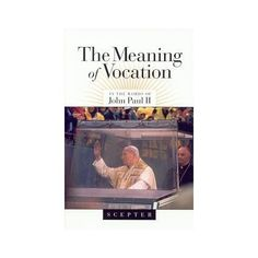 Amazon.com: The Meaning of Vocation (9780933932999): John Paul II: Books