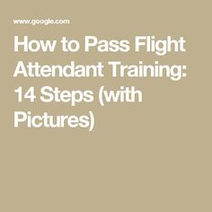 How to Pass Flight Attendant Training: 14 Steps (with Pictures)