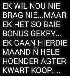 Afrikaans, Funny Cards, Life Quotes, Jokes, Lol, Tatoos, Humor, Quotes About Life, Quote Life