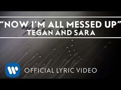 Tegan and Sara - Now I'm All Messed Up [Official Lyric Video] - YouTube