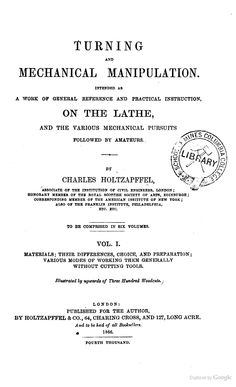 """Turning and Mechanical Manipulation, Vol. 1"""" - Charles Holtzapffel, 1866, 1-462"""