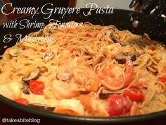 Creamy Gruyere Pasta with Shrimp, Tomatoes and Mushrooms