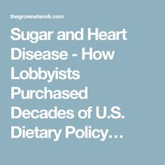 Sugar and Heart Disease - How Lobbyists Purchased Decades of U.S. Dietary Policy…
