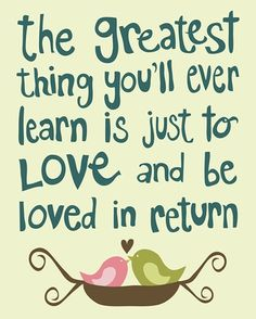 the greatest thing you'll ever learn is just to love and be loved in return Mulin Rouge