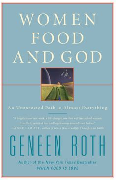 "10 Powerful quotes from ""Women, Food, and God"" written by Geneen Roth. A ""must read"" book, it will assist God in transforming your life."