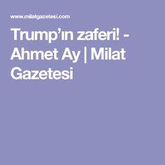 Trump'ın zaferi! - Ahmet Ay | Milat Gazetesi