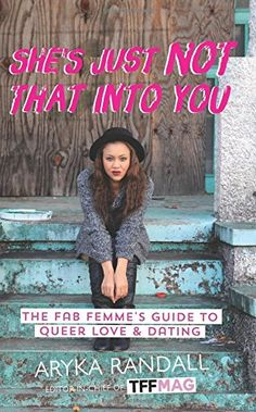 She's Just Not That Into You: The Fab Femme's Guide to Queer Love and Dating
