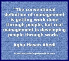 Management Quotation by Agha Hasan Abedi.  Management success comes through employees and their accomplishments. Link to article explaining how to achieve success through employees by developing them.