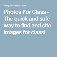 Photos For Class - The quick and safe way to find and cite images for class!