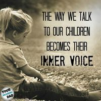 The way we talk to our children becomes their inner voice - Your Modern Family #ParentsKids&Parenst