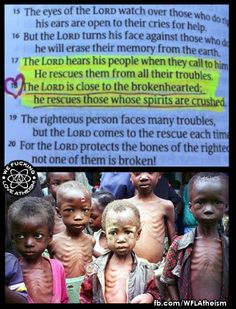 If The Lord protects all those who need protection, why does starvation, poverty, abuse, rape, and murder happen? The Lord is either not all-powerful, chooses to let millions of his children suffer, or doesn't exist.