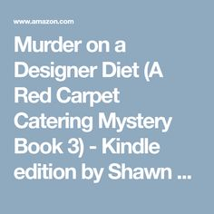 Murder on a Designer Diet (A Red Carpet Catering Mystery Book 3) - Kindle edition by Shawn Reilly Simmons. Mystery, Thriller & Suspense Kindle eBooks @ Amazon.com.