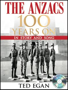 The Anzacs 100 Years On ~ Hardback ~ Ted Egan 100 Years Song, World History, World War, The Ordinary Man, Anzac Day, Fallen Heroes, Day Book, Books Online, Ted