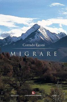 Migrare di Corrado Leoni è un romanzo sicuramente interessante e, per certi versi, sempre attuale sul tema dell'emigrazione. Leoni, Italy, Mountains, Nature, Travel, Italia, Naturaleza, Viajes, Destinations