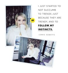 """""""I just started to not succumb to trends just because they are trendy, and to follow my instincts."""" — Emma Roberts"""