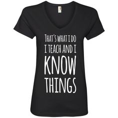 That's what I do I Teach and i know things Ladies   V-Neck Tee