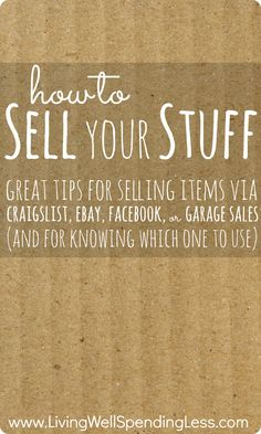 """How to Sell Your Stuff--great tips for selling items via Craigslist, Ebay, Facebook, or Garage Sales (and for knowing which one to use!) Post includes a free printable """"stuff to sell"""" list!"""