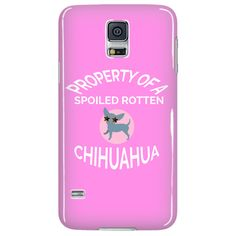 "Chihuahua Phone Case ""Property Of A Spoiled Rotten Chihuahua"""