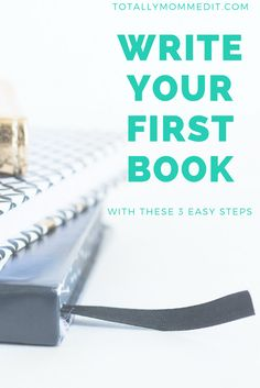 Write your first book, how to write a book, how to be an author, start my first book