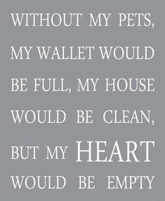 Without my pets … my heart would be empty Source by dog dog memes dog videos videos wallpaper dog memes dog quotes dogs dogs pictures dogs videos puppies puppy video Cathy's Book, Yorkies, Pomeranians, Bichons, Chihuahuas, I Love Dogs, Puppy Love, Animal Quotes, Animal Signs