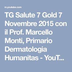 TG Salute 7 Gold 7 Novembre 2015 con il Prof. Marcello Monti, Primario Dermatologia Humanitas - YouTube
