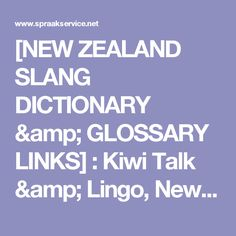 [NEW ZEALAND SLANG DICTIONARY & GLOSSARY LINKS] : Kiwi Talk & Lingo, New Zealand Idioms, Slang Terms & Phrases, Exressions, Colloquialisms Resources
