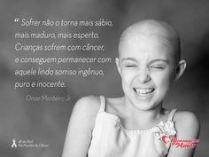 """""""Sofrer não o torna mais sábio, mais maduro, mais esperto. Crianças sofrem com câncer, e conseguem permanecer com aquele lindo sorriso ingênuo, puro e inocente."""" #OmarMonteiroJR 08 de abril #DiaMundiaDoCancer"""