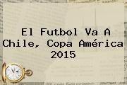 http://tecnoautos.com/wp-content/uploads/imagenes/tendencias/thumbs/el-futbol-va-a-chile-copa-america-2015.jpg Copa América 2015. El futbol va a Chile, Copa América 2015, Enlaces, Imágenes, Videos y Tweets - http://tecnoautos.com/actualidad/copa-america-2015-el-futbol-va-a-chile-copa-america-2015/