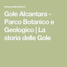 Gole Alcantara - Parco Botanico e Geologico | La storia delle Gole