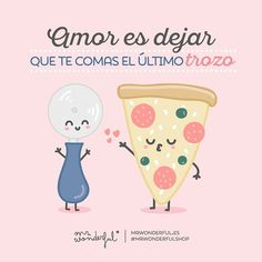¿A quién le dejas comerse siempre el último trocito? Love is letting you eat the last slice. Who would you always let eat the last slice? Message Quotes, Words Quotes, Funny Love, Cute Love, Love Images, Funny Images, Cute Sentences, Best Quotes, Funny Quotes