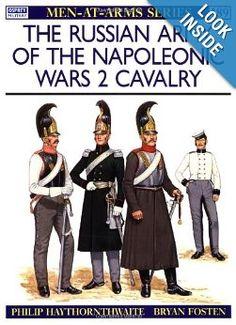 The Russian Army of the Napoleonic Wars (2) : Cavalry 1799-1814 (Men-At-Arms Series, 189): Philip Haythornthwaite, Bryan Fosten: 9780850457469: Amazon.com: Books