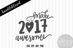 Make 2017 Awesome - New Years SVG By Sabrina Schleiger Design