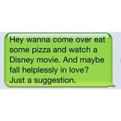 Cute text. And maybe fall helplessly in love? Lol this is how my life would be if I could make it happen
