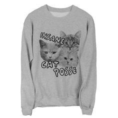 Insane Cat Posse sweatshirt UNISEX sizes S, M, L, XL by PsychicTrashShop on Etsy https://www.etsy.com/listing/102087632/insane-cat-posse-sweatshirt-unisex-sizes