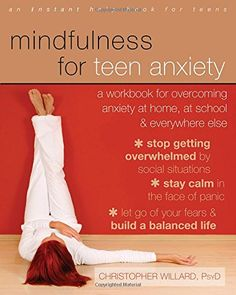 Mindfulness for Teen Anxiety: A Workbook for Overcoming Anxiety at Home, at School, and Everywhere Else by Christopher Willard PsyD http://www.amazon.com/dp/1608829103/ref=cm_sw_r_pi_dp_ChK4tb052FNTK