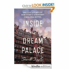 Amazon.com: Inside the Dream Palace: The Life and Times of New York's Legendary Chelsea Hotel eBook: Sherill Tippins: Kindle Store