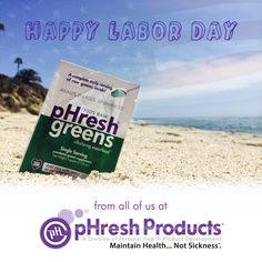 ** Happy Labor Day! ** From all of us at pHresh Products!